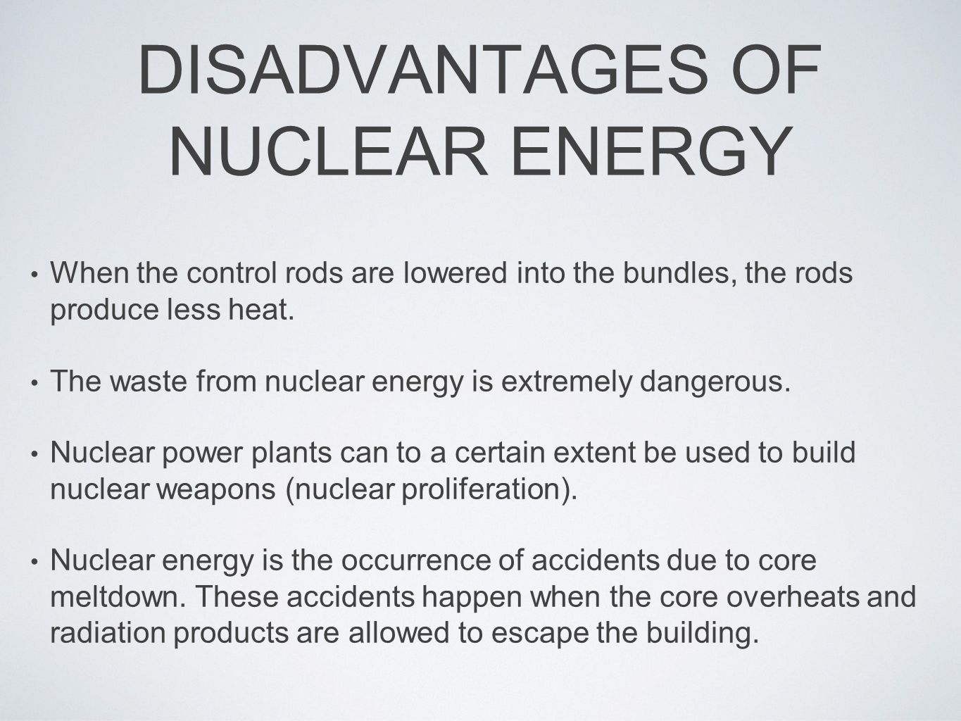 nuclear power presentation disadvantage Therefore the advantages of using nuclear power outweigh the disadvantages by far, which makes nuclear power a safe, secure and economical option for generating of electricity glossary meltdown: when a nuclear reactor core overheats causing the encasement to melt thus allowing radiation to escape.