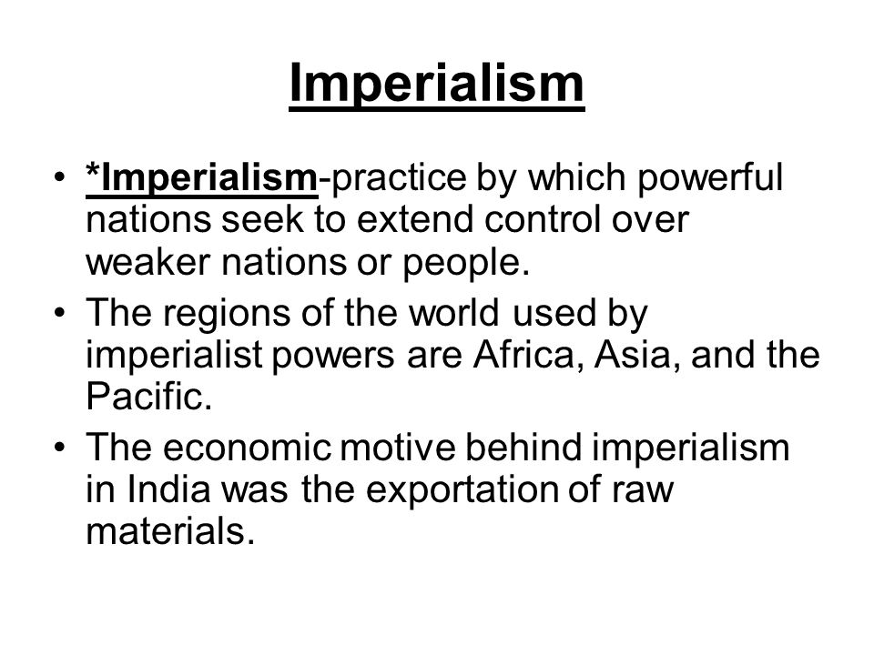 a description of imperialism as the practice by which powerful nations and people seek to extend and Imperialism is the practice by which powerful nations or peoples seek to extend and maintain control or influence over weaker nations or peoples.