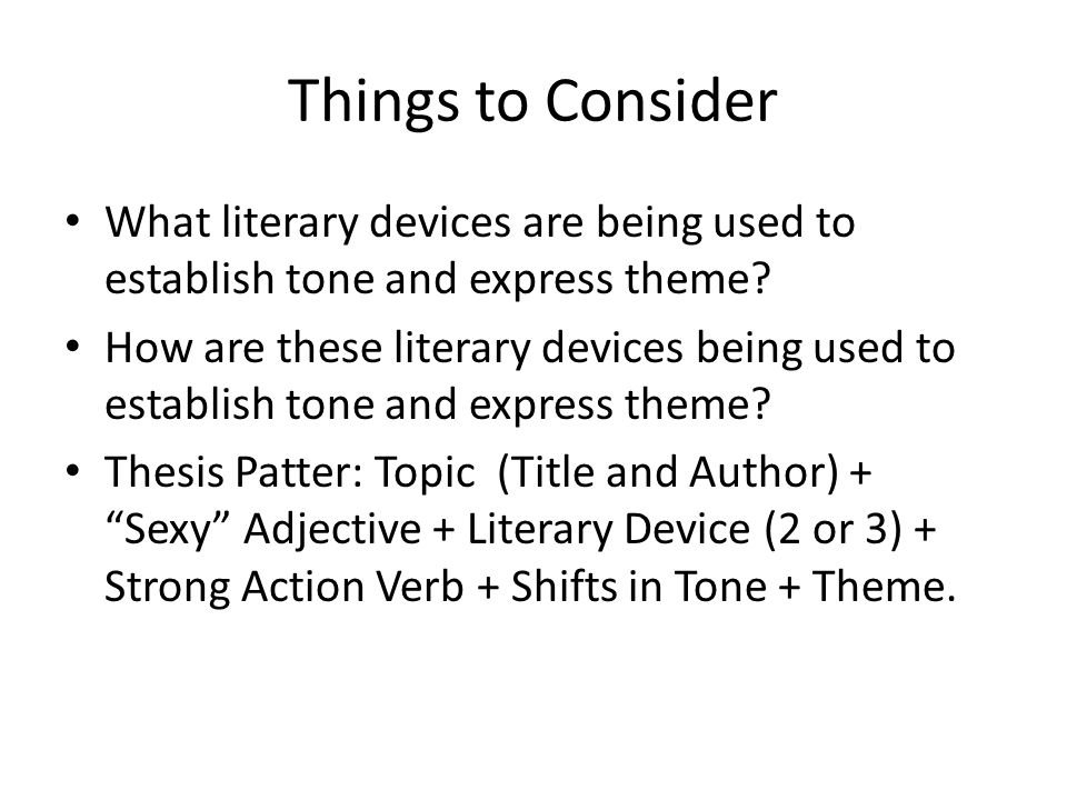 Things to Consider What literary devices are being used to establish tone and express theme