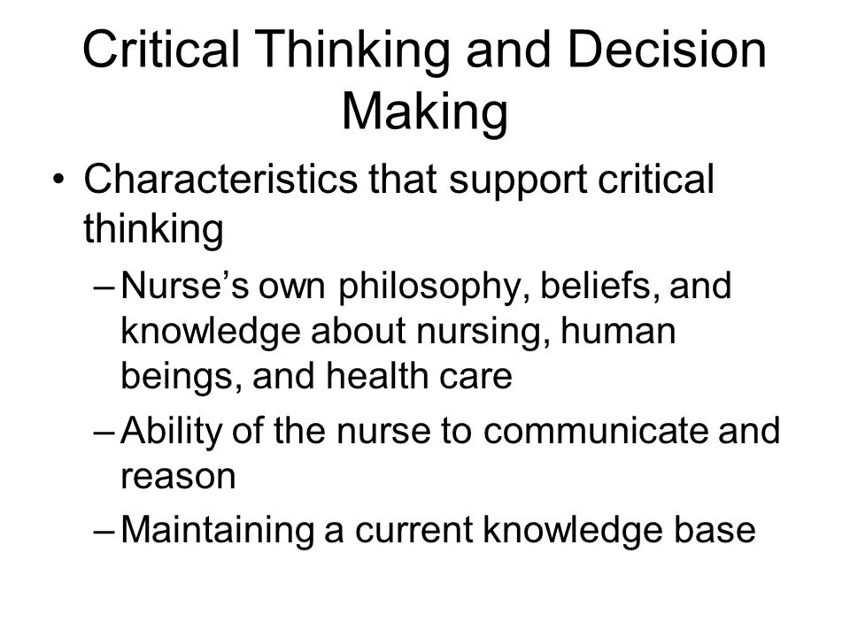 an overview of the processes of critical thinking and decision making Differentiating the elements of clinical clinical thinking, critical thinking, decision-making it is defined as the thinking and decision-making processes.