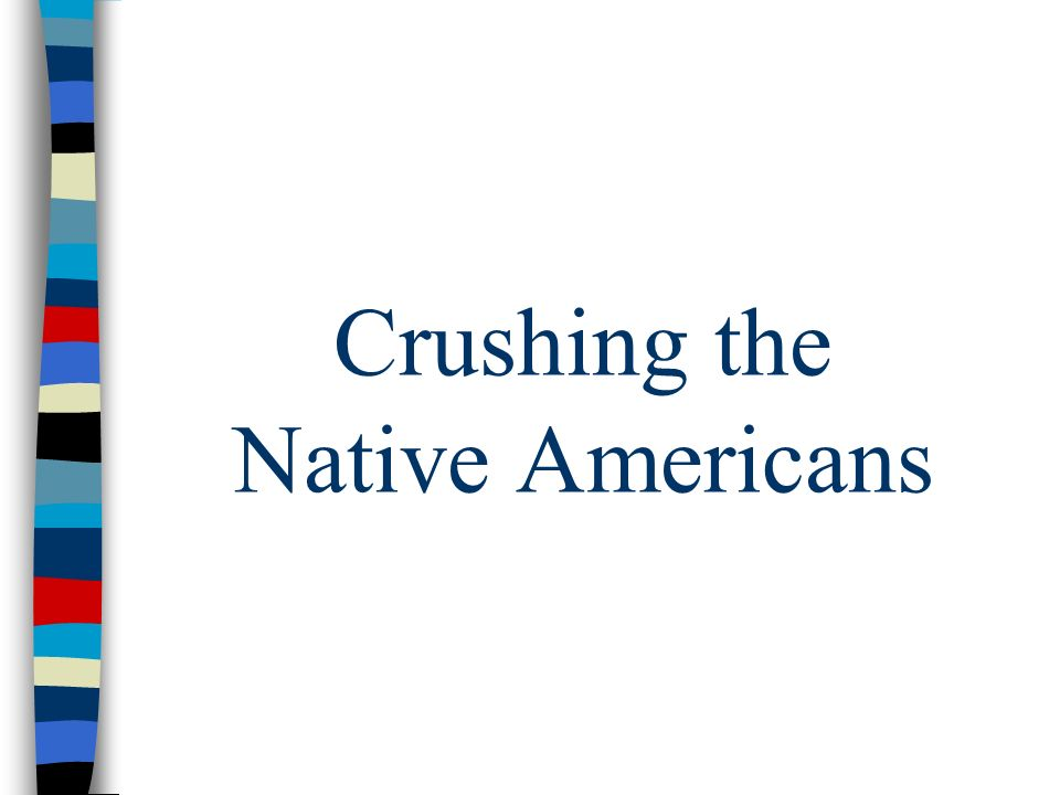 crushing the native americans 10 horrific native american massacres over 150 native americans were killed used axes to crush the skulls of the wounded.