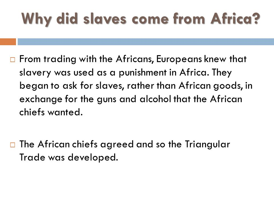 "why did the slave trade come The atlantic slave trade or transatlantic slave trade involved the transportation by  slave traders  the portuguese were the first to engage in the atlantic slave  trade in the 16th century in 1526  other researchers and historians have  strongly contested what has come to be referred to as the ""williams thesis"" in  academia."