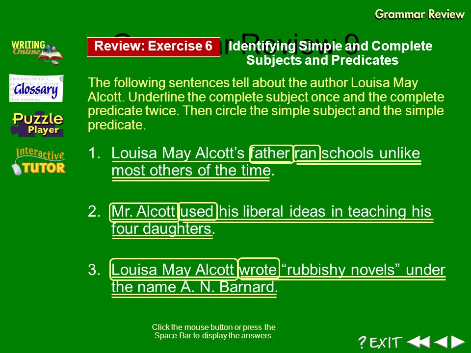 predicate and following sentences Simple and complete predicates the simple predicate, or verb, is the main word or  exercise a the complete predicate is underlined in each of the following sentences.