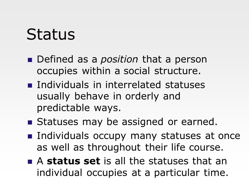Status Defined as a position that a person occupies within a social structure.