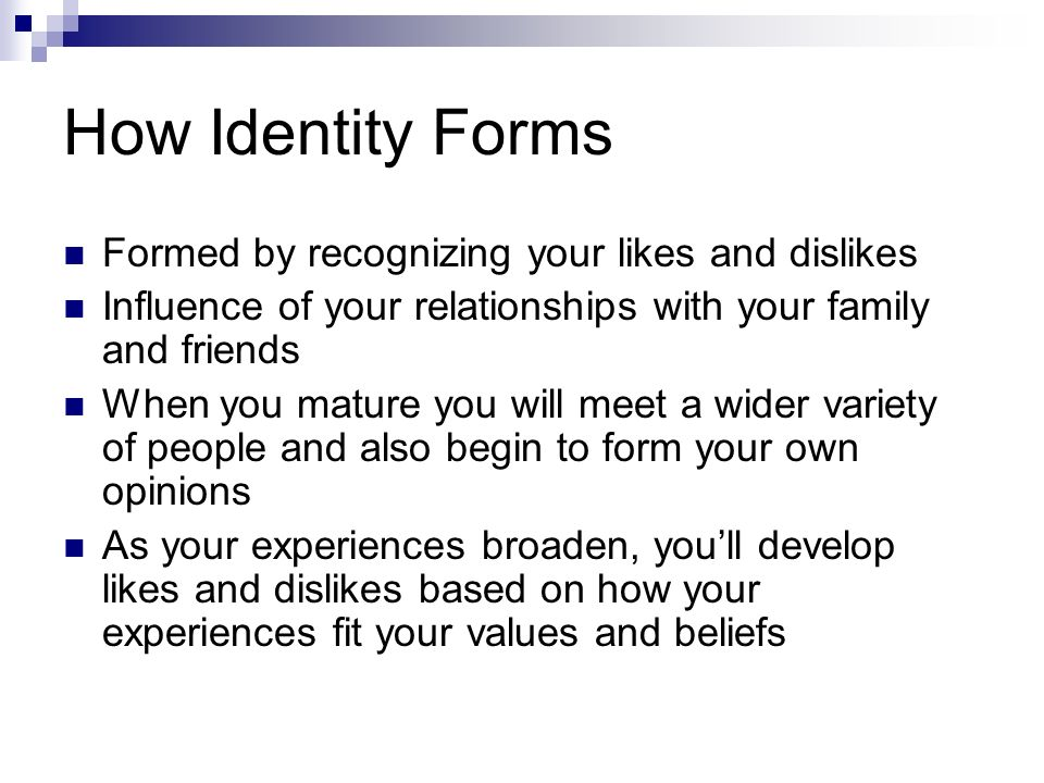 How Identity Forms Formed by recognizing your likes and dislikes