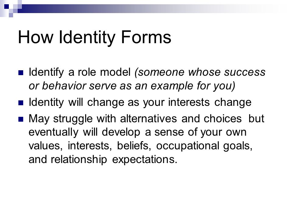 How Identity Forms Identify a role model (someone whose success or behavior serve as an example for you)
