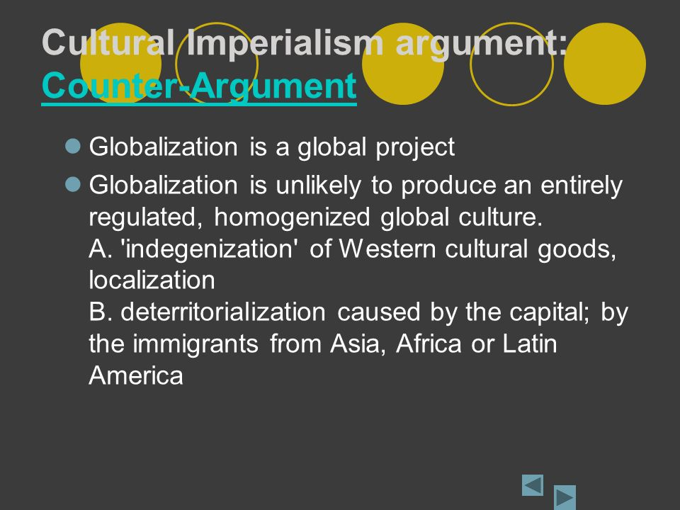 globalization and cultural homogenization As evidence for the claim of homogenization this has serious implications regarding the transformation of culture globalization and informatization provide a context that ultimately can be at odds with traditional cultural forms to what extent.