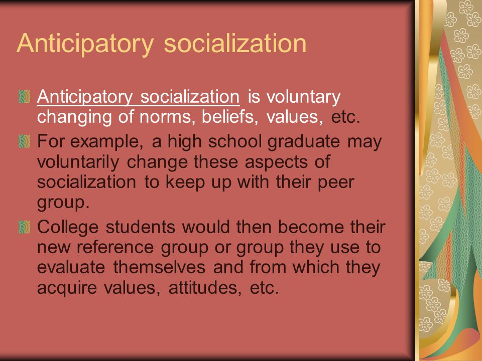 anticipitory socialization Controversies about sex education have complex, yet often overlooked, occupational implications related to stigma for teachers in this study, we interviewed 26 future sex educators in their last year of certification about how their anticipatory socialization experiences spoke to the management of potential occupational.