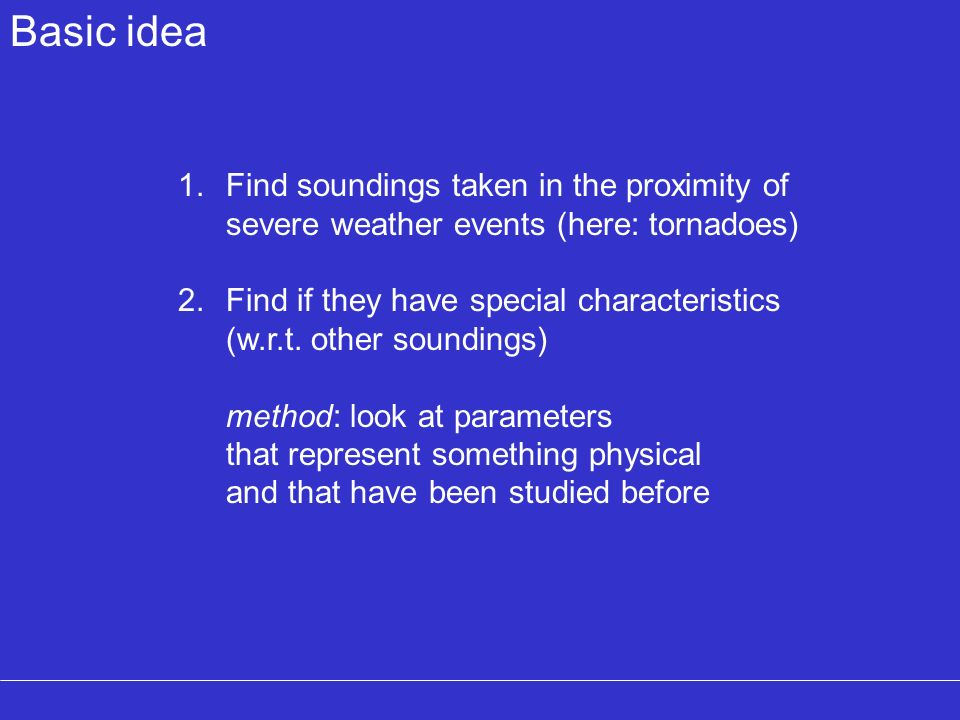 Basic idea Find soundings taken in the proximity of severe weather events (here: tornadoes)