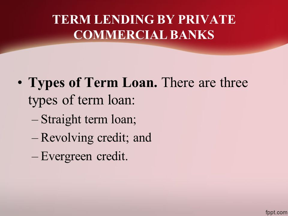 TERM LENDING BY PRIVATE COMMERCIAL BANKS