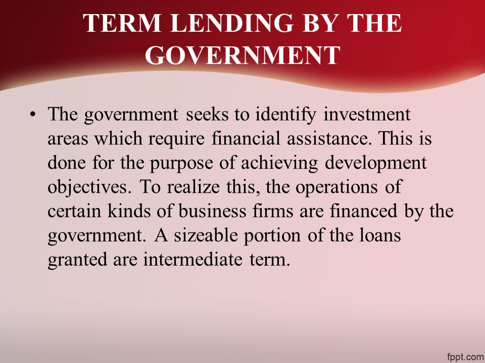TERM LENDING BY THE GOVERNMENT