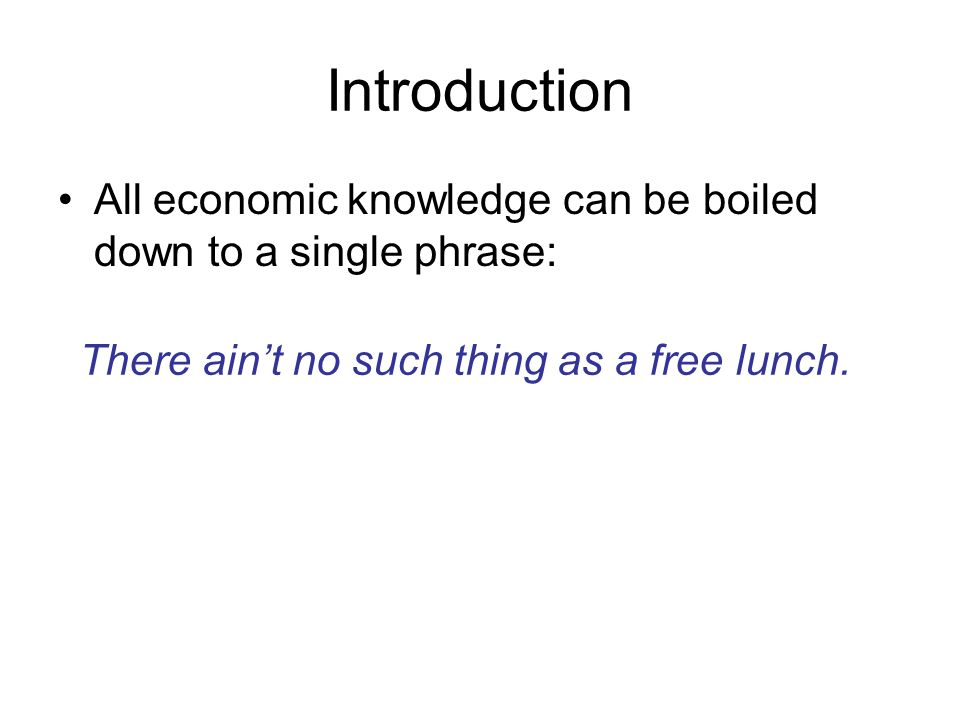 """economics no such thing as a free lunch Received an even lower """"f"""" on a national test about economics the aver-  there is no such thing as a free lunch  such as getting an education,."""