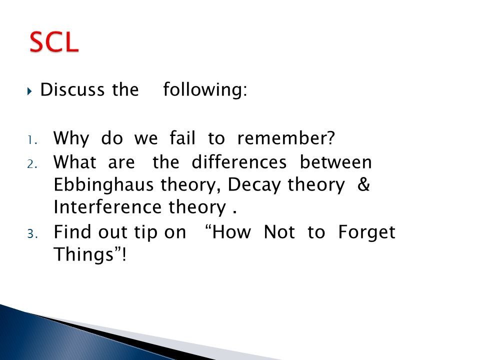 discuss the reasons we forget and Why is it that sometimes we can't recall something according to a renowned  expert in human memory, there are 4 reasons we forget things.