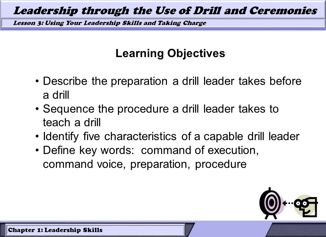 Learning Objectives Describe the preparation a drill leader takes before a drill. Sequence the procedure a drill leader takes to teach a drill.