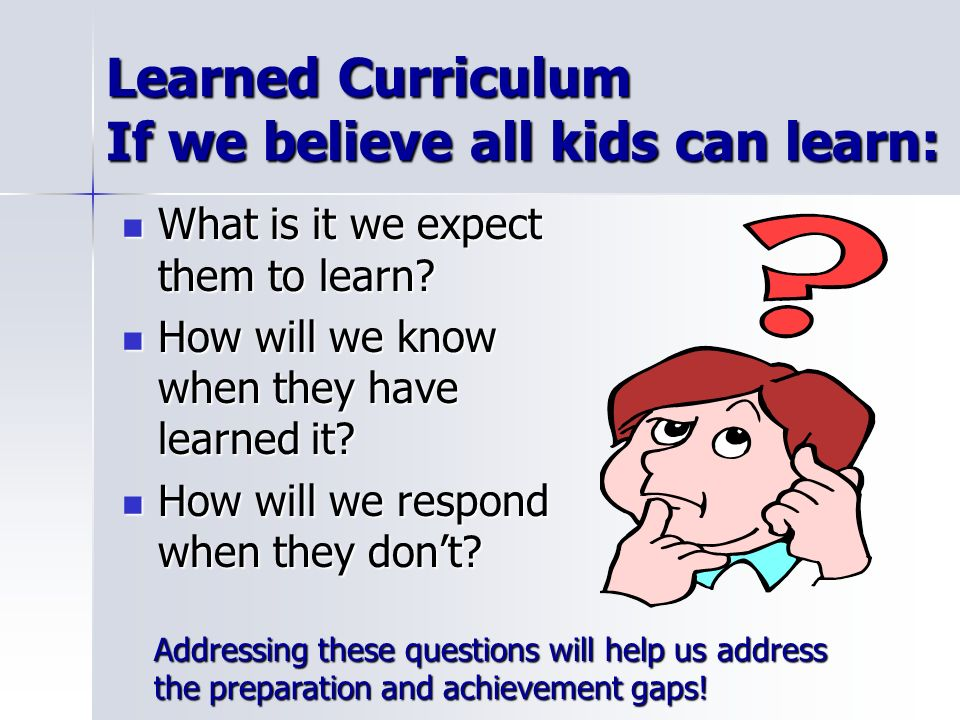 Learned Curriculum If we believe all kids can learn:
