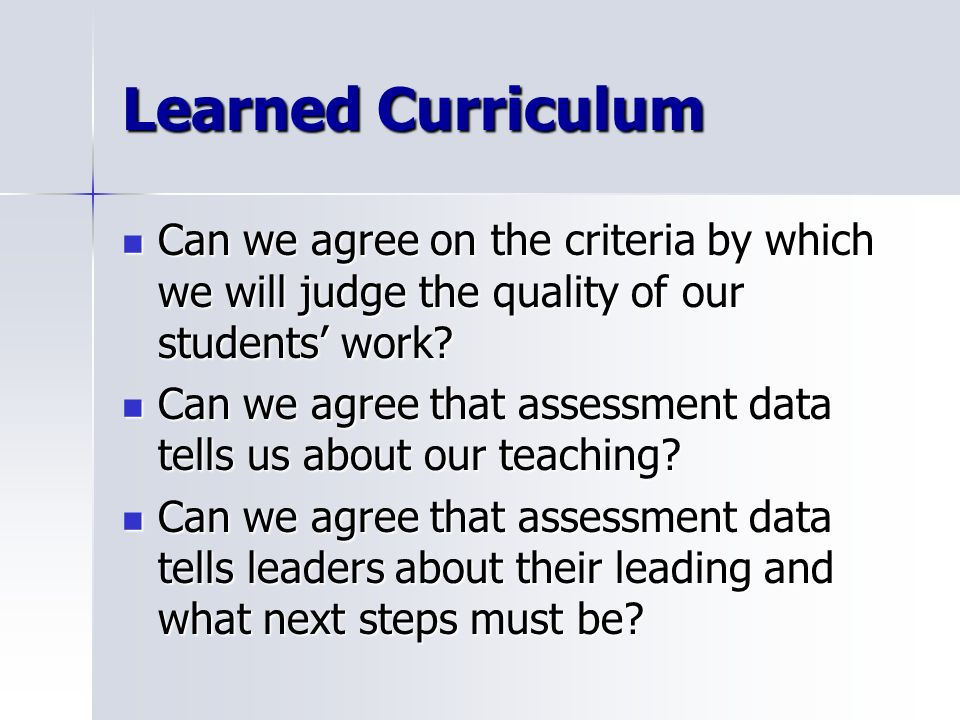 Learned Curriculum Can we agree on the criteria by which we will judge the quality of our students' work