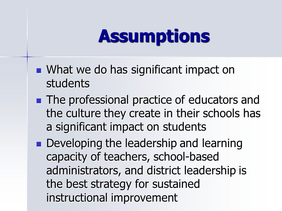 Assumptions What we do has significant impact on students