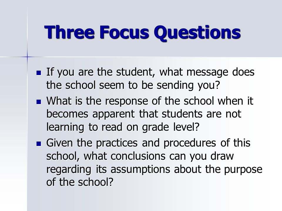 Three Focus Questions If you are the student, what message does the school seem to be sending you