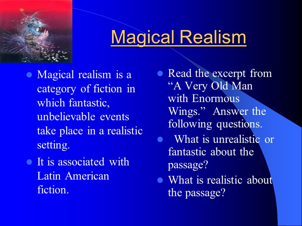 magical realism in the handsomest drowned man in the world essay The theme of the short story the handsomest drowned man in the world is the power of an outside force to turn narrow dreams into grand what is the theme of the handsomest drowned man a: the story is an example of magical realism.