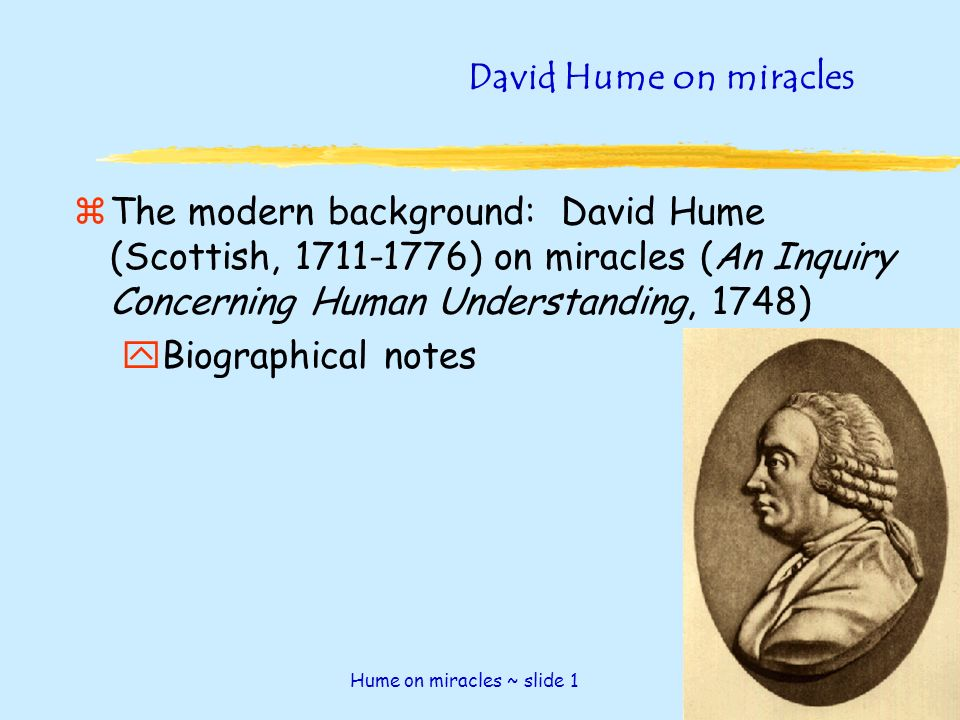 human experience miracles essay Hume and miracles essay a miracle is at first an event that is not explicable by natural causes alone a reported miracle excites wonder because it appears to require, as its cause, something beyond the reach of human action and natural causes historically, the appeal to miracles has formed one of.