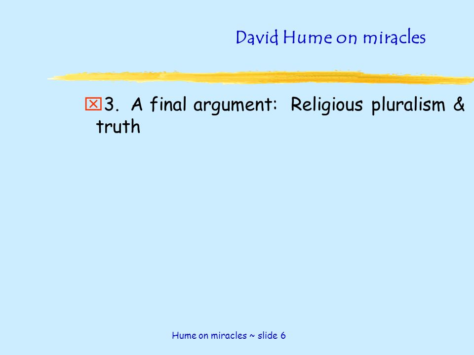 """hume on miracles """"hume's definition of a miracle is often attacked on a variety of grounds  sometimes, the objection is made that miracles are not really violations."""