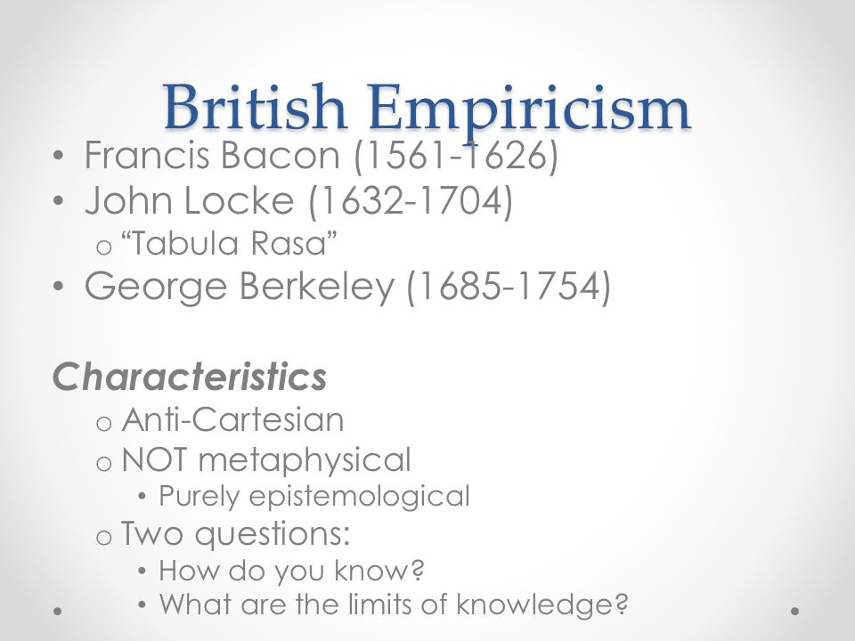 john lockes perception of epistemology and empiricism Philosophy: epistemology  empiricism empiricism is the theory that the origin of all knowledge is sense experienceit emphasizes the role of experience and evidence, especially sensory perception, in the formation of ideas, and argues that the only knowledge humans can have is a posteriori (ie based on experience) most empiricists also discount the notion of innate ideas or innatism (the.