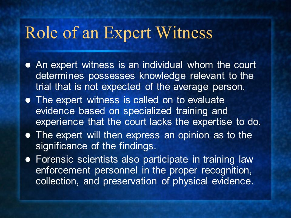 role of expert witnesses Additionally there are substantial policy issues involved which are not always  adequately addressed in expert evidence we outline the role of expert witnesses .