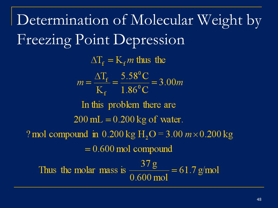 determining molecule weight by freezing point Calculate the molecular weight keeping solution colligative  in a solvent  whose boiling point or freezing point or vapour pressure is known.