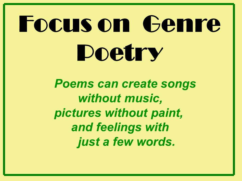 Focus on Genre Poetry Poems can create songs without music, - ppt ...