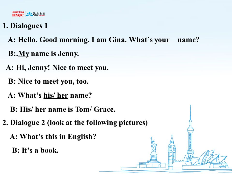 Dialogues 1 A: Hello. Good morning. I am Gina. What's