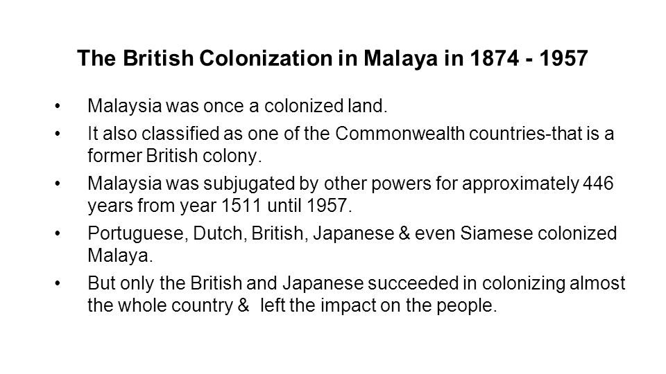 effect of british colonialism in malaysia Why did the british colonize india and how did it effect the people already  the british became interested in india for  british colonialism in indiappt.