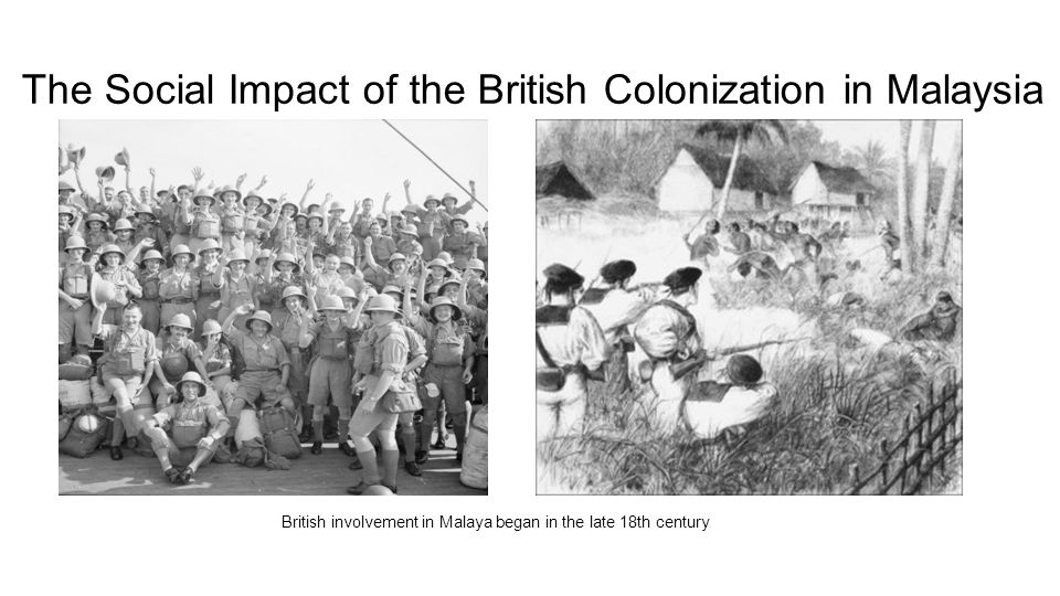the british presence in the malay New imperialism in asia world history the history of british presence in india goes back to the 1500s the british also gained control of the malay peninsula.