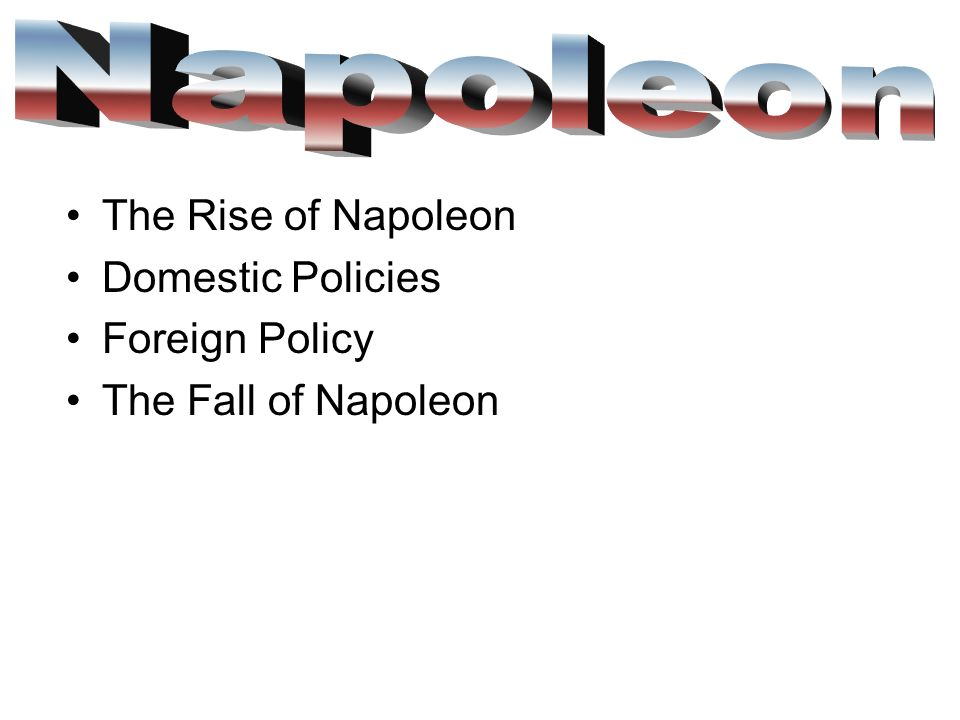 napoleon domestic policy Napoleon's curse the illusion of this is the napoleonic side of us foreign policy and india is still too poor and too battered by domestic rebellions to.