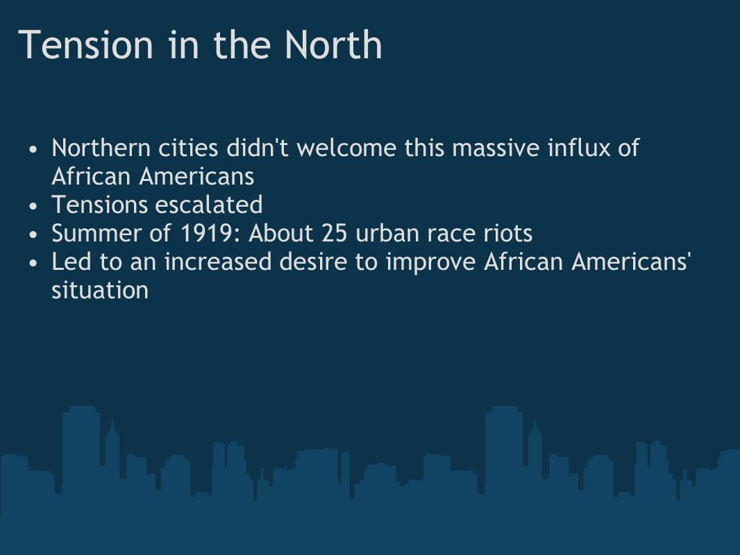 Tension in the North Northern cities didn t welcome this massive influx of African Americans. Tensions escalated.