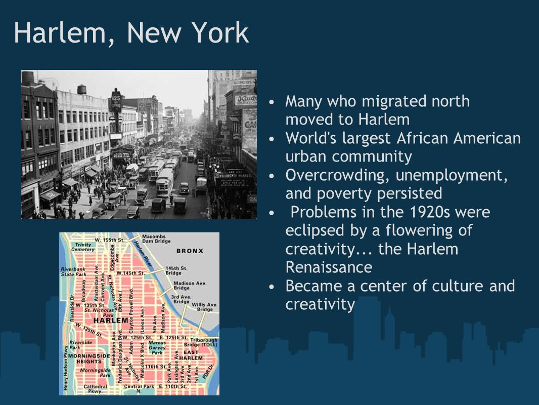 Harlem, New York Many who migrated north moved to Harlem