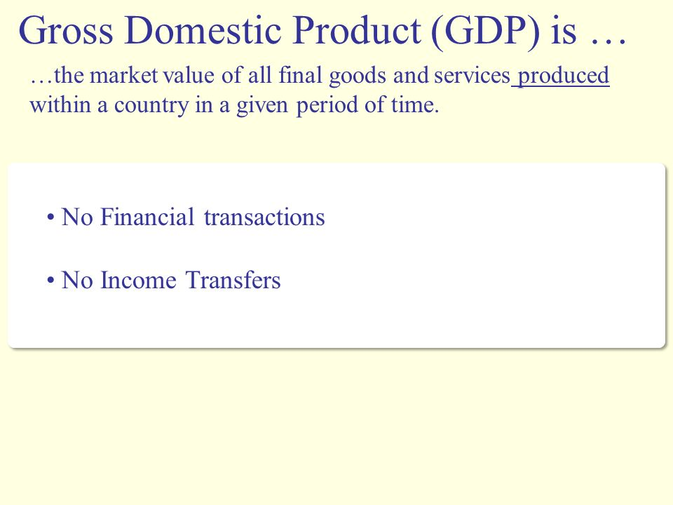 gross domestic product gdp is an Gross domestic product (gdp) is the market value of all officially recognized final  goods and services produced within a country in a year, or over a given period.