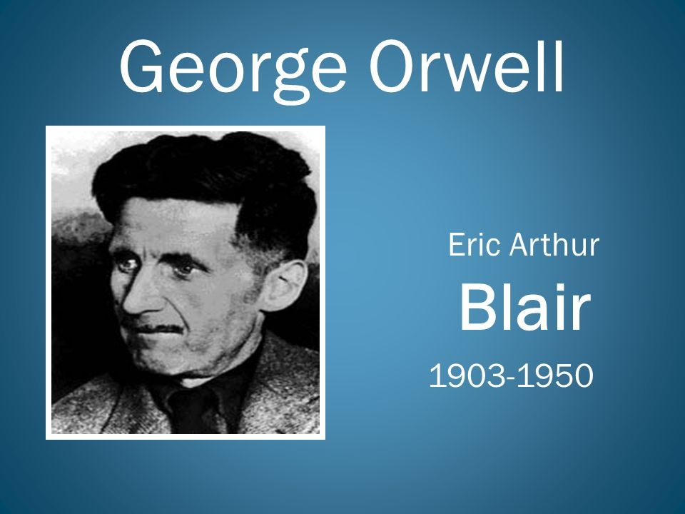 a biography of eric arthur blair A hanging george orwell george orwell - biography eric arthur blair (25 june 1903 21 january 1950), better known.