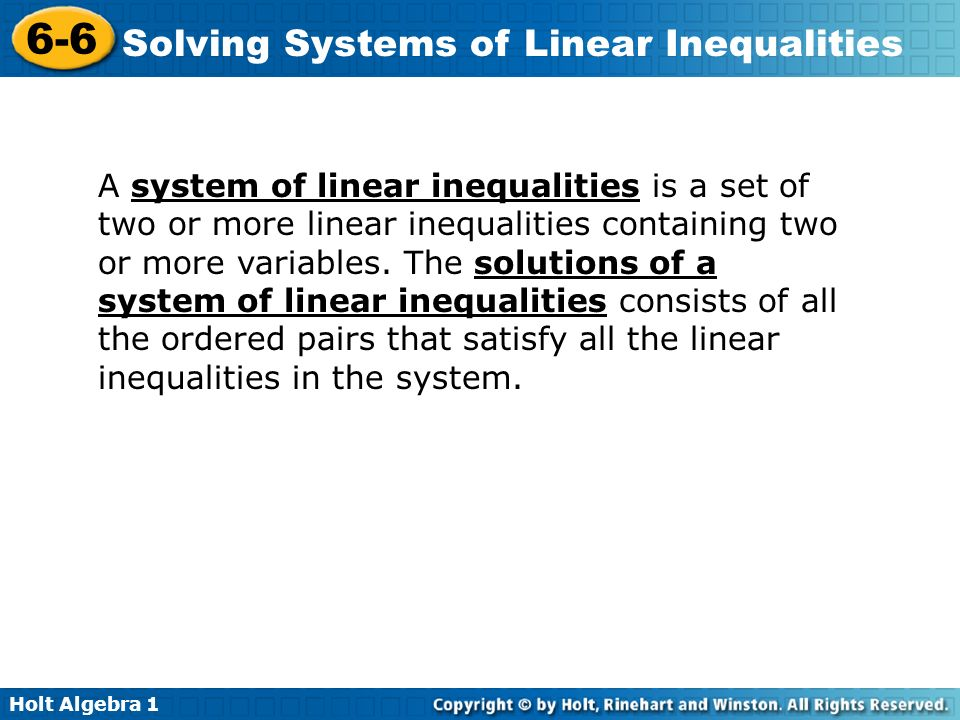 A system of linear inequalities is a set of two or more linear inequalities containing two or more variables.