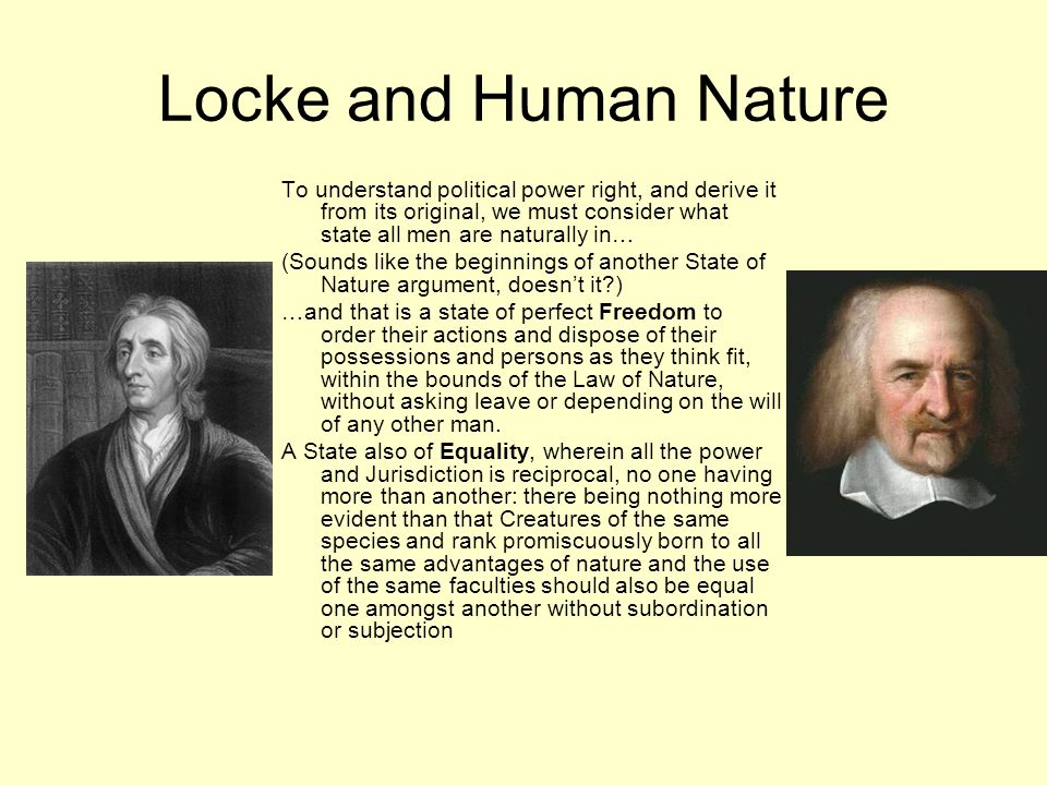 locke and human nature Notes on john locke's second treatise on  is something that we can do both in the state of nature and under government locke simply asserts that men have.