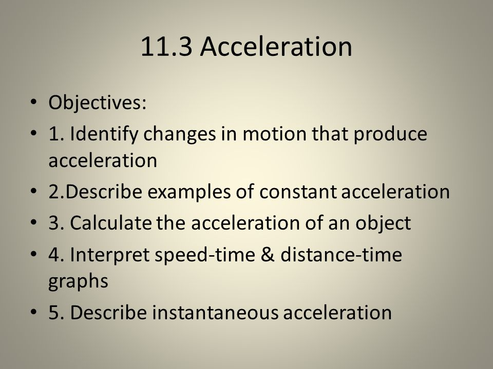 11.3 Acceleration Objectives: