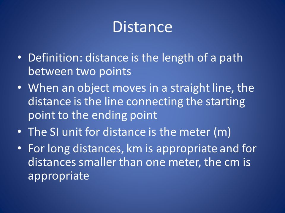 Distance Definition: distance is the length of a path between two points.