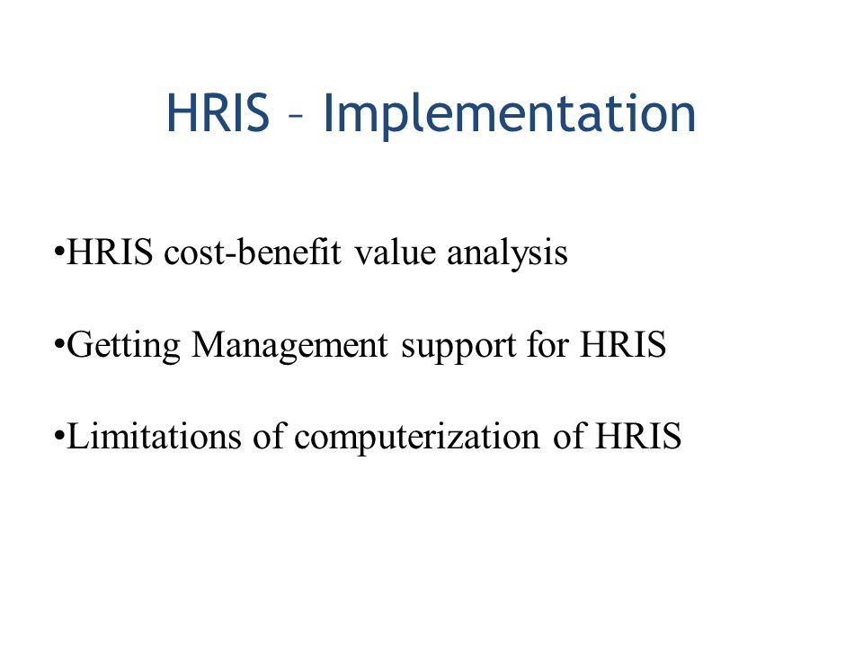 cost benefit analysis for hris Considerations in the design of an hris chapter 3 systems considerations in the design of an hris the analysis of more complex situations is beyond the capa.