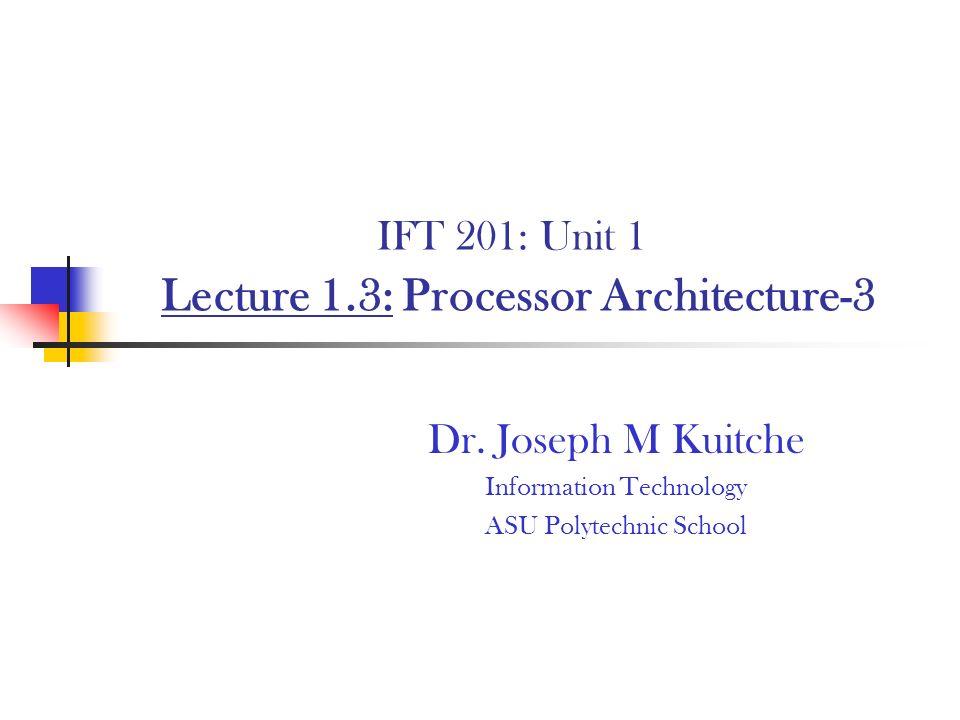 IFT 201: Unit 1 Lecture 1.3: Processor Architecture-3