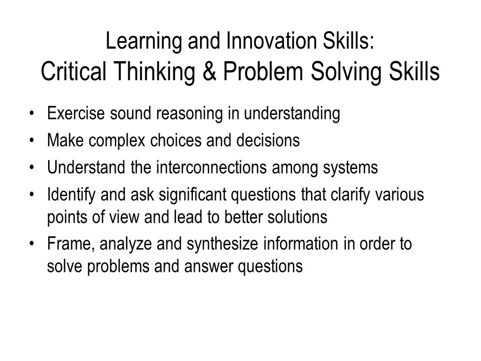 critical thinking skills to solve problems One does not use critical thinking to solve problems—one uses critical thinking to improve one's process critical thinking skills can help nurses problem.