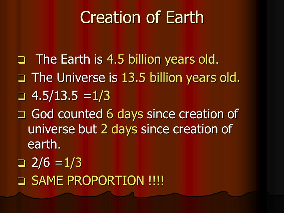 Creation of Earth The Earth is 4.5 billion years old.
