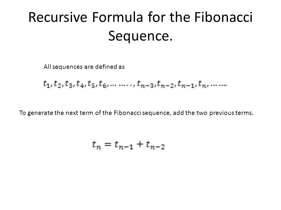 the fibonacci sequence The fibonacci sequence is : the sum of any two consecutive numbers equaling the next highest number for example: 0,1,1,2,3,5,8,13 and so on into infinity the fibonacci sequence can be used in almost all aspects in life.