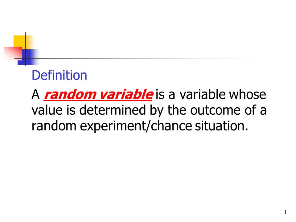 Definition A random variable is a variable whose value is ...