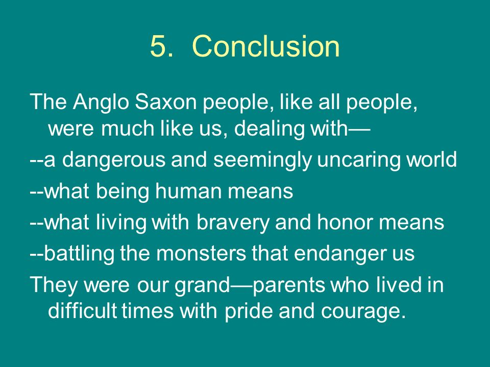 anglo saxons conclusion The aim of this conclusion, then, is to sketch briefly the history of anglo-saxonism – that is, the study of the anglo-saxons and their literature – and to highlight a few of the ways that each age after the norman conquest has appropriated old english literature for its own ideological ends.