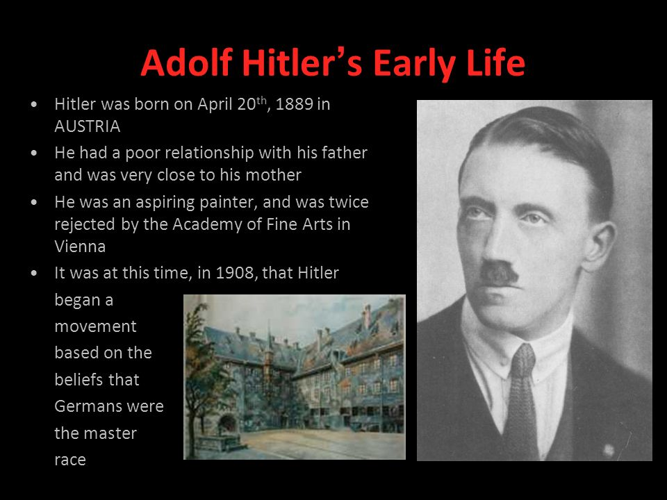 early life of adolf hitler Adolf hitler biography adolf hitler was the infamous dictator of germany who carried out the genocide of jews and was majorly responsible for the world war ii know more about his life in this biography.