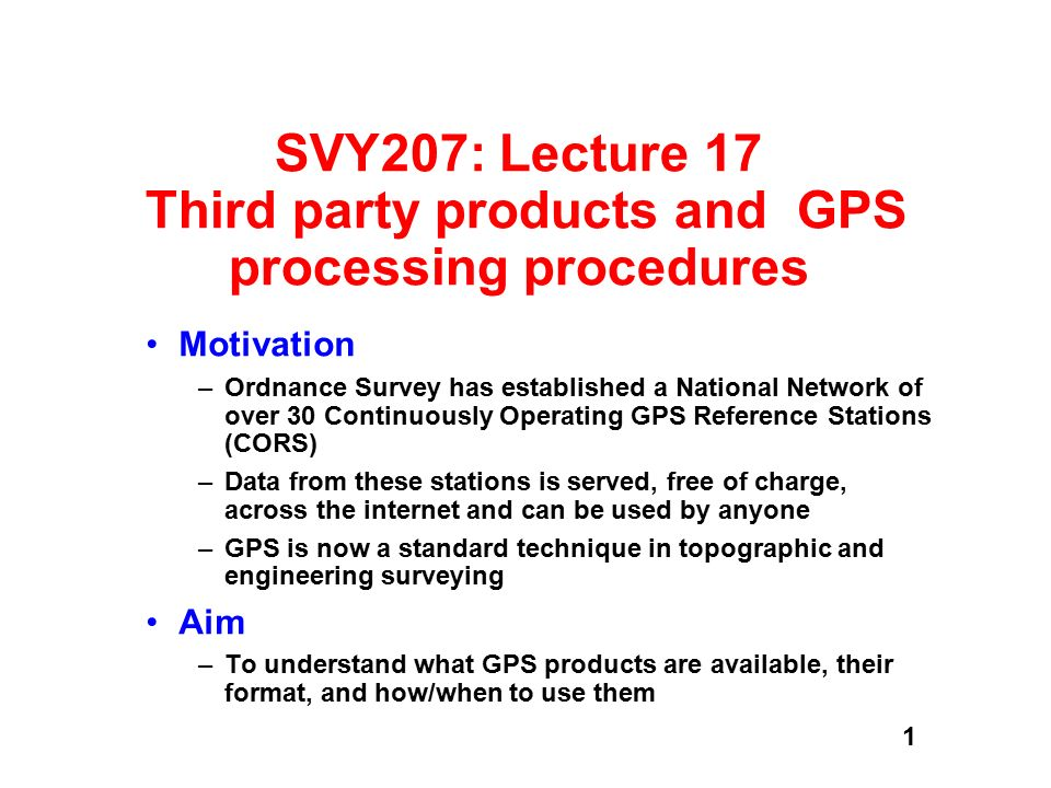 SVY207: Lecture 17 Third party products and GPS processing procedures